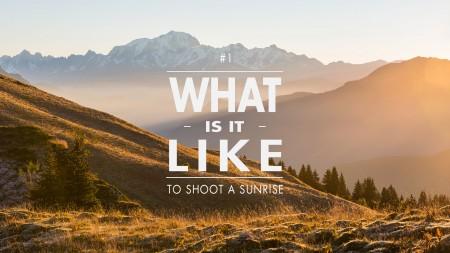 What is it like #1 : Un lever de soleil dans les Bauges