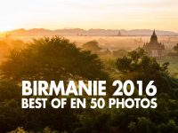 Birmanie 2016 : le best-of en 50 photos !