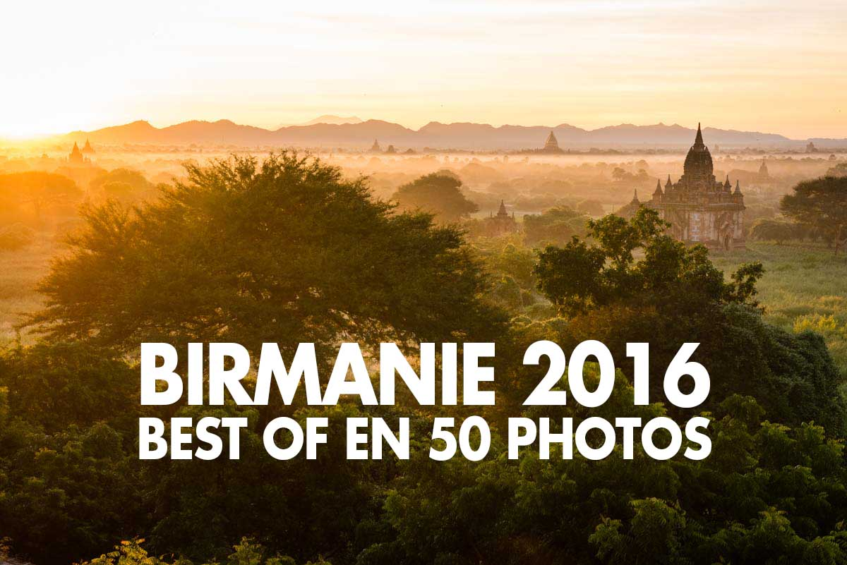 Birmanie 2016 : le best-of en 50 photos !